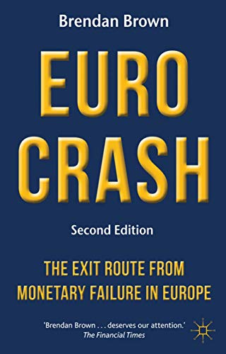 Euro Crash: The Exit Route from Monetary Failure in Europe: Brown, Brendan
