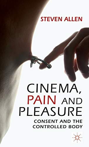 9780230319387: Cinema, Pain and Pleasure: Consent and the Controlled Body