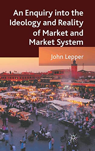 9780230320970: An Enquiry into the Ideology and Reality of Market and Market System