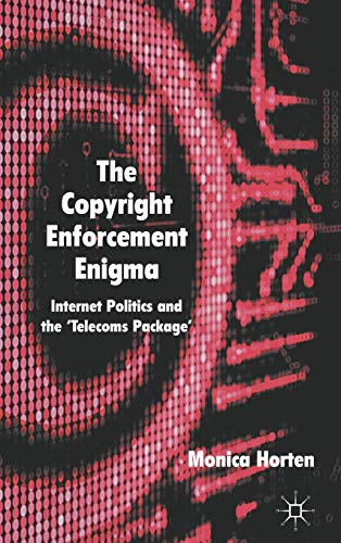The Copyright Enforcement Enigma: Internet Politics and the 'Telecoms Package': Horten, ...