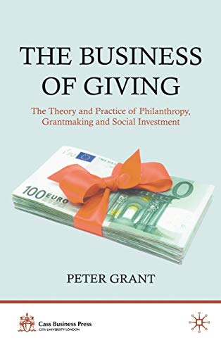 9780230336797: The Business of Giving: The Theory and Practice of Philanthropy, Grantmaking and Social Investment (Cass Business Press)