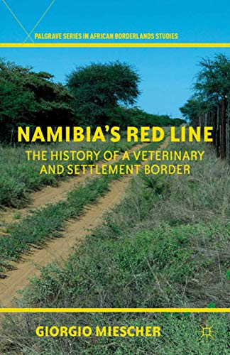 9780230337480: Namibia's Red Line: The History of a Veterinary and Settlement Border (Palgrave Series in African Borderlands Studies)