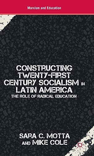 9780230338234: Constructing Twenty-First Century Socialism in Latin America: The Role of Radical Education (Marxism and Education)