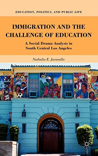 9780230338265: Immigration and the Challenge of Education: A Social Drama Analysis in South Central Los Angeles (Education, Politics and Public Life)