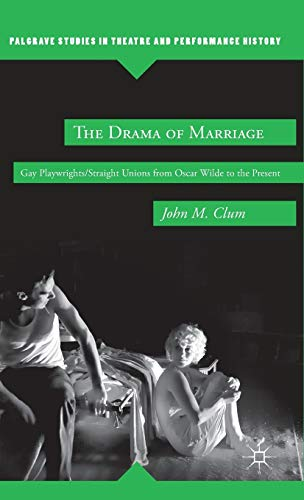 9780230338401: The Drama of Marriage: Gay Playwrights/Straight Unions from Oscar Wilde to the Present (Palgrave Studies in Theatre and Performance History)