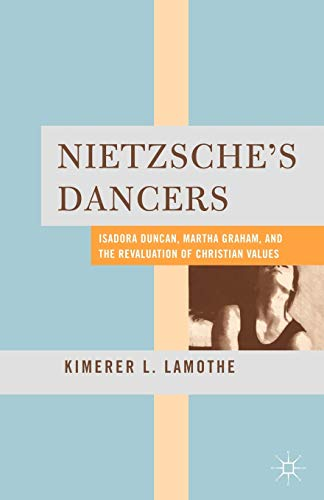 9780230338449: Nietzsche's Dancers: Isadora Duncan, Martha Graham, and the Revaluation of Christian Values
