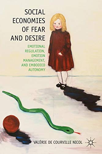 9780230338685: Social Economies of Fear and Desire: Emotional Regulation, Emotion Management, and Embodied Autonomy