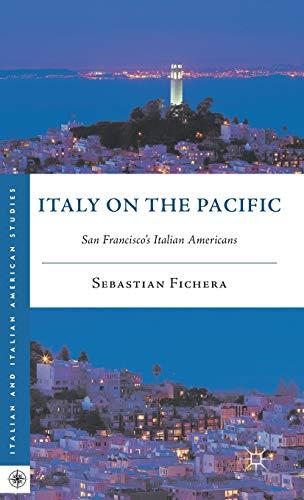 9780230338784: Italy on the Pacific: San Francisco's Italian Americans (Italian and Italian American Studies)