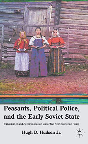 9780230338869: Peasants, Political Police, and the Early Soviet State: Surveillance and Accommodation under the New Economic Policy