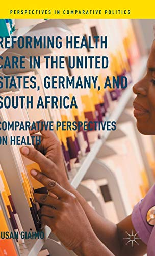 9780230338876: Reforming Health Care in the United States, Germany, and South Africa: Comparative Perspectives on Health (Perspectives in Comparative Politics)