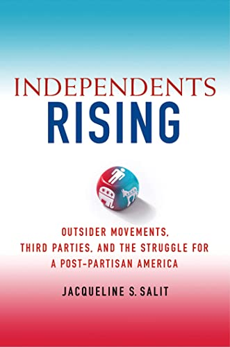 9780230339125: Independents Rising: Outsider Movements, Third Parties, and the Struggle for a Post-Partisan America