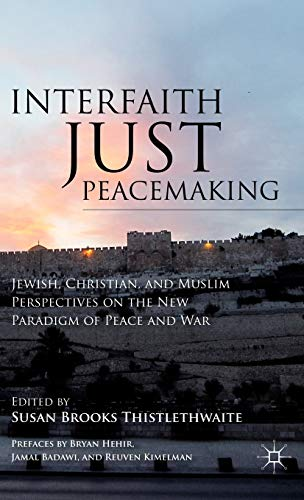 9780230339897: Interfaith Just Peacemaking: Jewish, Christian, and Muslim Perspectives on the New Paradigm of Peace and War
