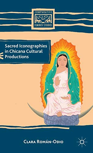 9780230340008: Sacred Iconographies in Chicana Cultural Productions (Comparative Feminist Studies)