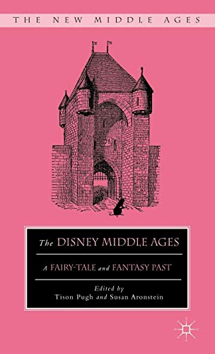 9780230340077: The Disney Middle Ages: A Fairy-Tale and Fantasy Past (The New Middle Ages)