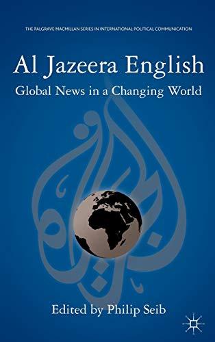 9780230340206: Al Jazeera English: Global News in a Changing World (The Palgrave Macmillan Series in International Political Communication)