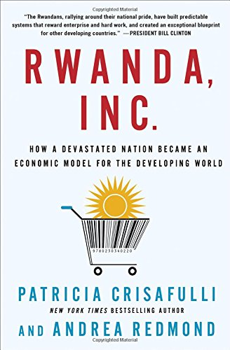 9780230340220: Rwanda, Inc.: How a Devastated Nation Became an Economic Model for the Developing World
