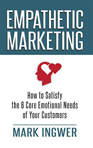 9780230340275: Empathetic Marketing: How to Satisfy the 6 Core Emotional Needs of Your Customers