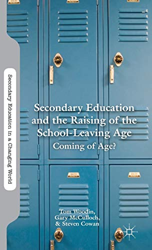Secondary Education and the Raising of the School-Leaving Age: Coming of Age? (Secondary Education ...
