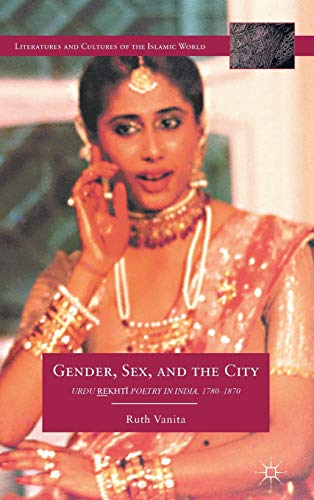 9780230340640: Gender, Sex, and the City: Urdu Rekhti Poetry in India, 1780-1870 (Literatures and Cultures of the Islamic World)