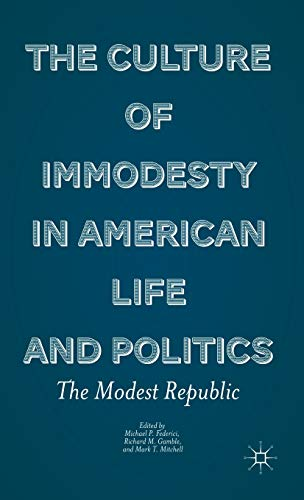 The Culture of Immodesty in American Life and Politics: The Modest Republic: Palgrave Macmillan