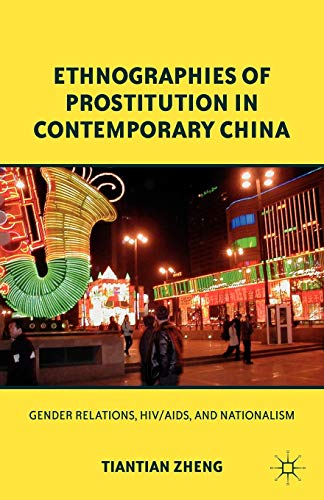 9780230340992: Ethnographies of Prostitution in Contemporary China: Gender Relations, HIV/AIDS, and Nationalism