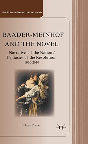 9780230341074: Baader-Meinhof and the Novel: Narratives of the Nation / Fantasies of the Revolution, 1970-2010 (Studies in European Culture and History)