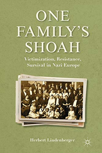 One Family's Shoah: Victimization, Resistance, Survival in Nazi Europe (Studies in European Culture and History) (0230341152) by Lindenberger, Herbert