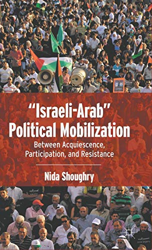 9780230341258: Israeli-Arab Political Mobilization: Between Acquiescence, Participation, and Resistance