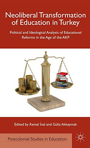 9780230341289: Neoliberal Transformation of Education in Turkey: Political and Ideological Analysis of Educational Reforms in the Age of the AKP (Postcolonial Studies in Education)