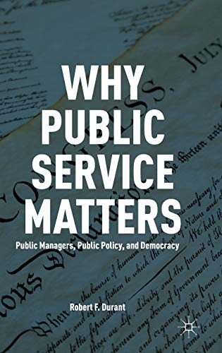 9780230341487: Why Public Service Matters: Public Managers, Public Policy, and Democracy