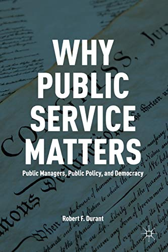 9780230341494: Why Public Service Matters: Public Managers, Public Policy, and Democracy