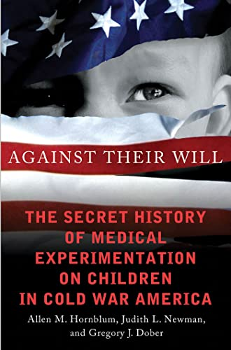 9780230341715: Against Their Will: The Secret History of Medical Experimentation on Children in Cold War America