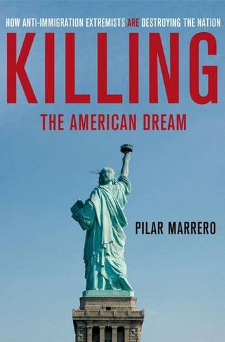 9780230341753: Killing the American Dream: How Anti-Immigration Extremists are Destroying the Nation