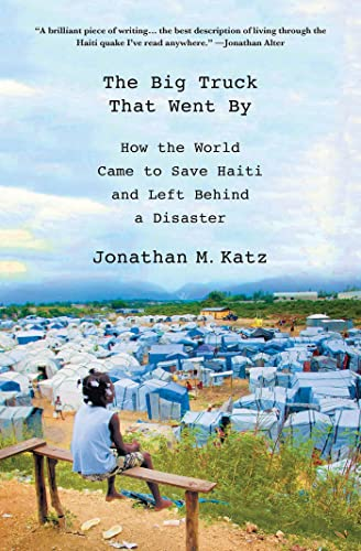 9780230341876: The Big Truck That Went By: How the World Came to Save Haiti and Left Behind a Disaster