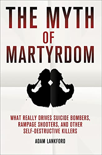 9780230342132: The Myth of Martyrdom: What Really Drives Suicide Bombers, Rampage Shooters, and Other Self-Destructive Killers