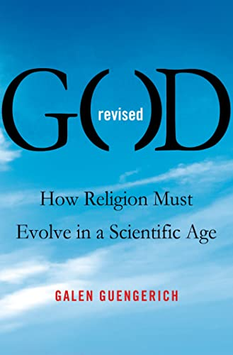 God Revised: How Religion Must Evolve in a Scientific Age: Guengerich, Galen