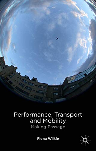 Performance, Transport and Mobility: Making Passage: Fiona Wilkie