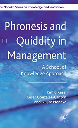 9780230348004: Phronesis and Quiddity in Management: A School of Knowledge Approach (The Nonaka Series on Knowledge and Innovation)