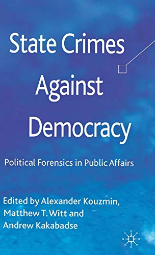 9780230348172: State Crimes Against Democracy: Political Forensics in Public Affairs