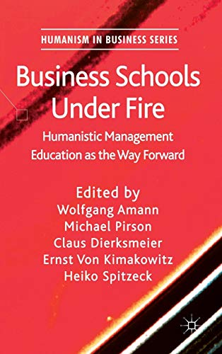9780230349056: Business Schools Under Fire: Humanistic Management Education as the Way Forward (Humanism in Business Series)