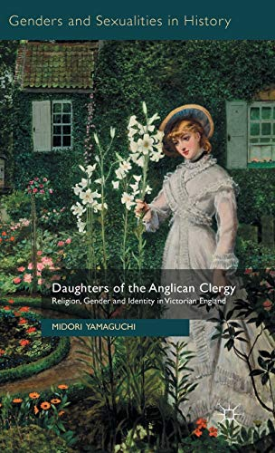 Daughters of the Anglican Clergy: Religion, Gender and Identity in Victorian England (Genders and ...