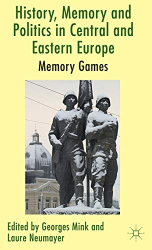 9780230354333: History, Memory and Politics in Central and Eastern Europe: Memory Games