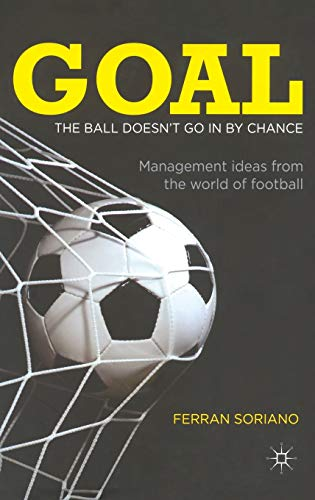 9780230355156: Goal: The Ball Doesn't Go in by Chance: Management Ideas from the World of Football