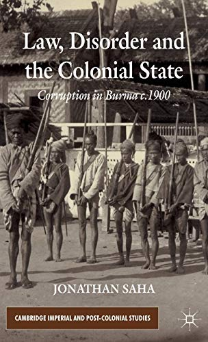 9780230358270: Law, Disorder and the Colonial State: Corruption in Burma c.1900 (Cambridge Imperial and Post-Colonial Studies Series)