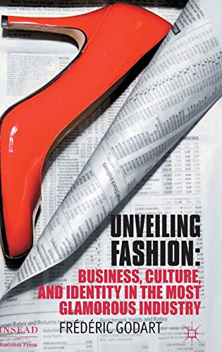 9780230358355: Unveiling Fashion: Business, Culture, and Identity in the Most Glamorous Industry (INSEAD Business Press)