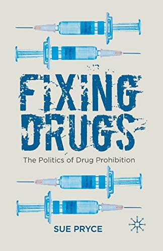 9780230359710: Fixing Drugs: The Politics of Drug Prohibition