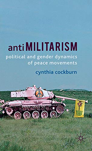 9780230359741: Antimilitarism: Political and Gender Dynamics of Peace Movements