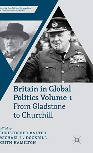 9780230360440: Britain in Global Politics Volume 1: From Gladstone to Churchill (Security, Conflict and Cooperation in the Contemporary World)