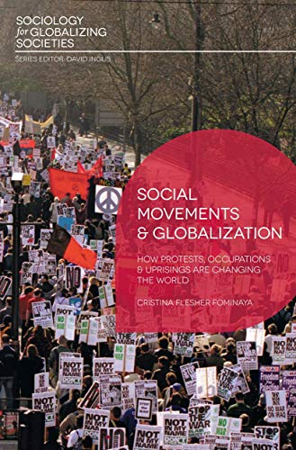 9780230360860: Social Movements and Globalization: How Protests, Occupations and Uprisings are Changing the World (Sociology for Globalizing Societies)