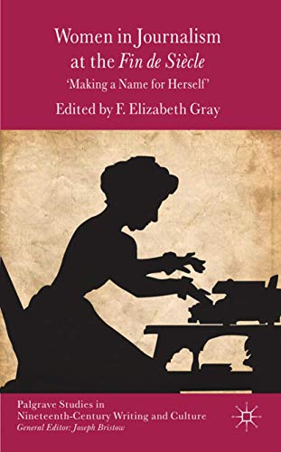 9780230361713: Women in Journalism at the Fin de Siècle: Making a Name for Herself (Palgrave Studies in Nineteenth-Century Writing and Culture)